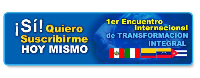 ¡Sí! ¡Quiero Suscribirme al Primer Encuentro Internacional de Transformación Integral!