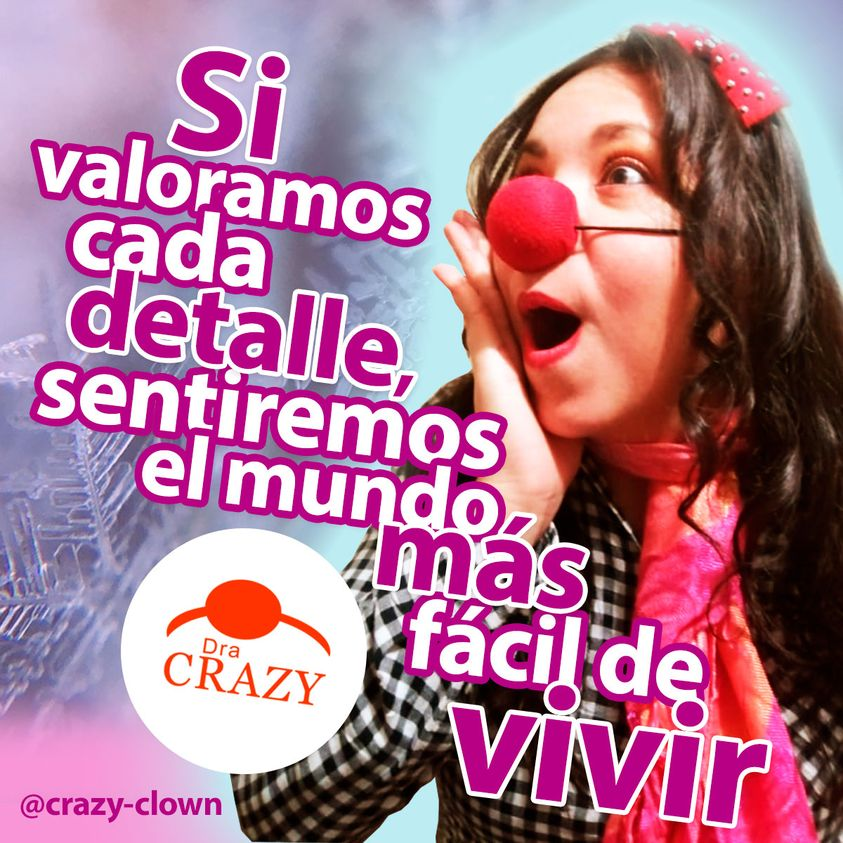 Si valoramos cada detalle sentiremos el mundo más fácil de vivir - Dra Crazy